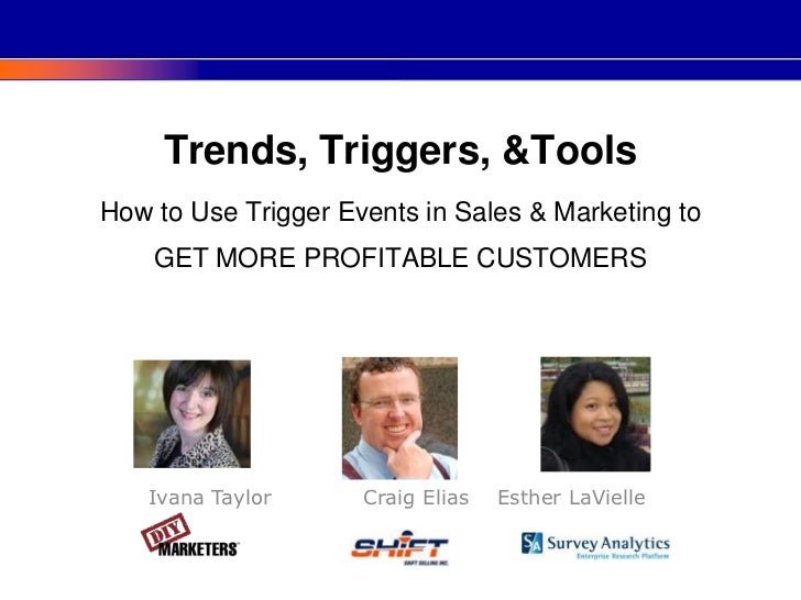 Trends, Triggers, & ToolsHow to Use Trigger Events in Sales & Marketing toGET MORE PROFITABLE CUSTOMERS<br />Ivana Taylor ...