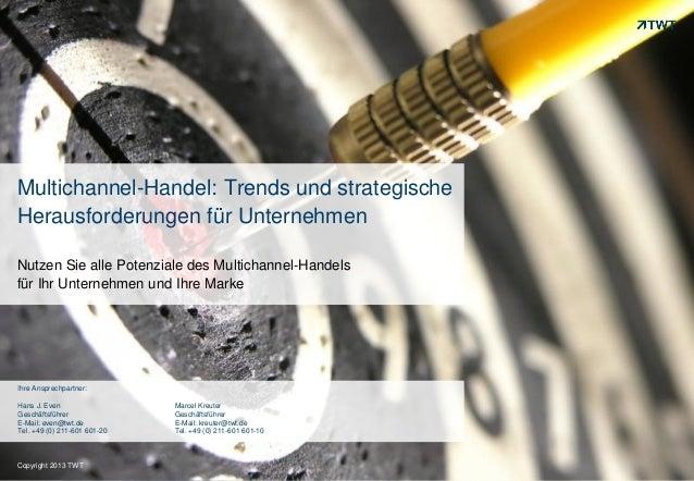 Copyright 2013 TWTCopyright 2013 TWTMultichannel-Handel: Trends und strategischeHerausforderungen für UnternehmenNutzen Si...