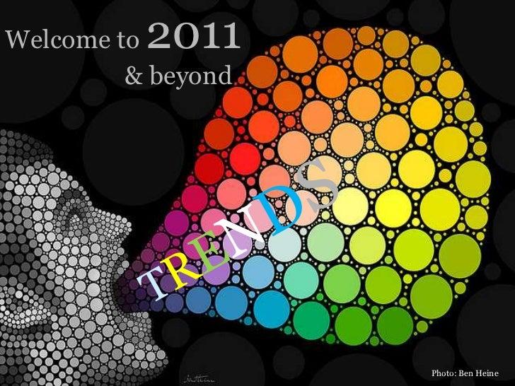 Welcome to 2011<br />           & beyond<br />TRENDS<br />Photo: Ben Heine<br />