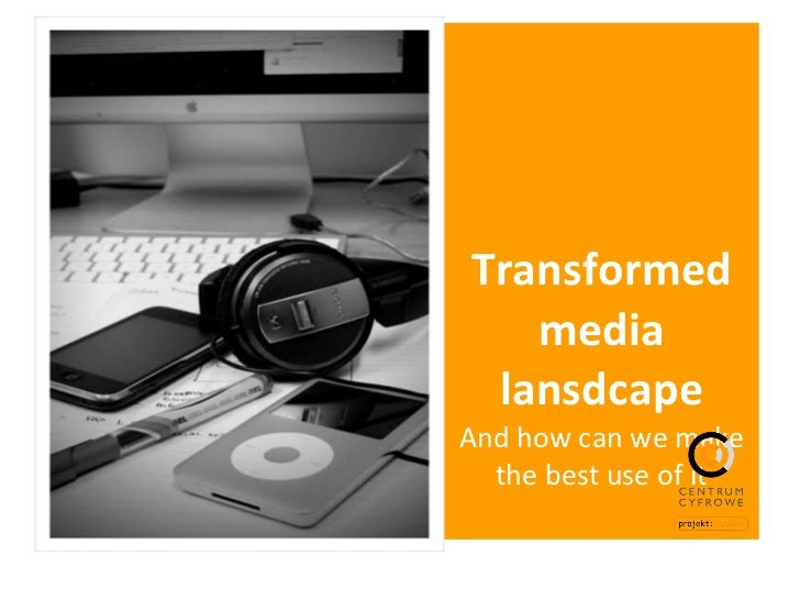 Transformed media landscape - and how we can make best use of it