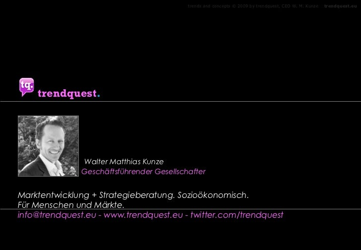 trends and concepts © 2009 by trendquest, CEO W. M. Kunze   trendquest.euWalter Matthias KunzeWalter Matthias Kunze    tre...