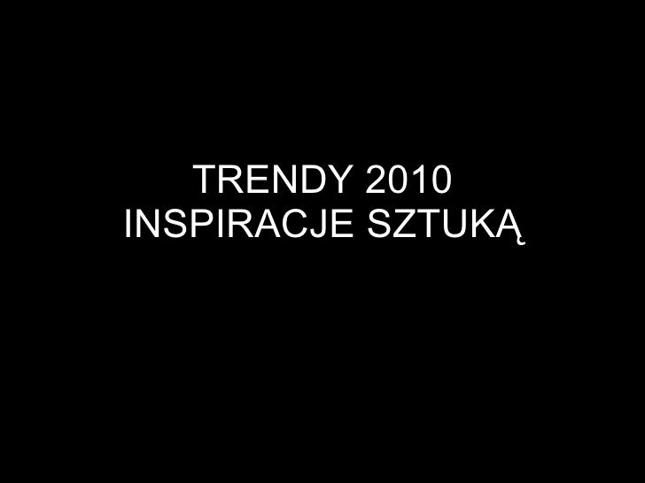 TRENDS 2010 INSPIRATIONS FOUND IN ART
