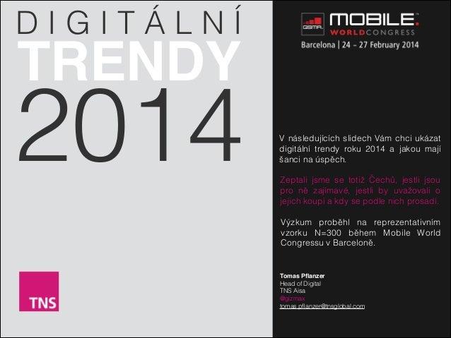 2014 V následujících slidech Vám chci ukázat digitální trendy roku 2014 a jakou mají šanci na úspěch. ! Zeptali jsme se to...