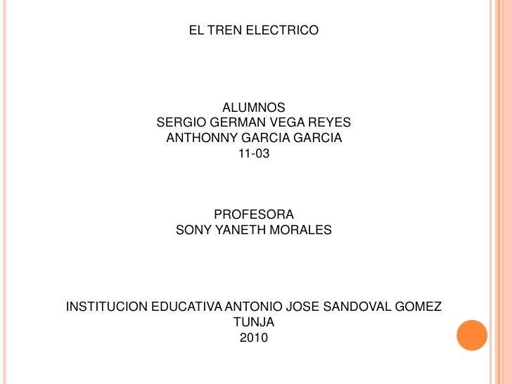 EL TREN ELECTRICO<br /><br /><br />ALUMNOS<br />SERGIO GERMAN VEGA REYES<br />ANTHONNY GARCIA GARCIA<br />11-03<br /><b...
