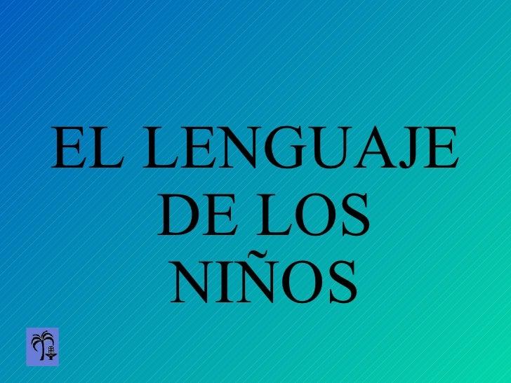 <ul><li>EL LENGUAJE DE LOS NIÑOS </li></ul>