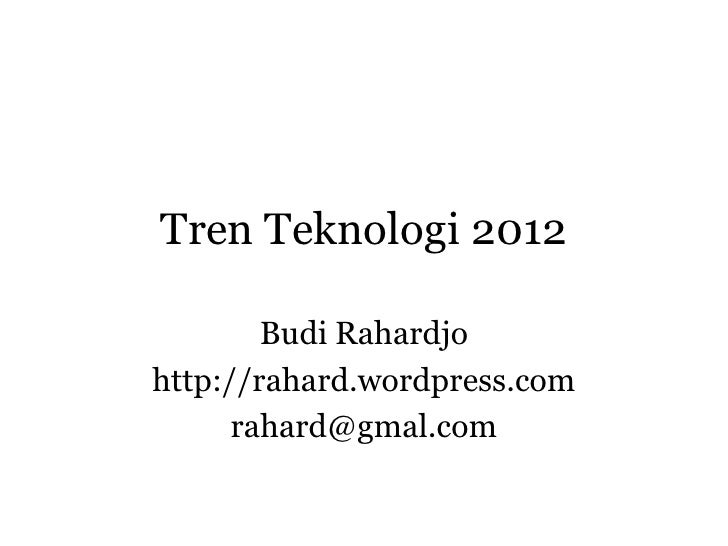 Tren Teknologi 2012        Budi Rahardjohttp://rahard.wordpress.com      rahard@gmal.com