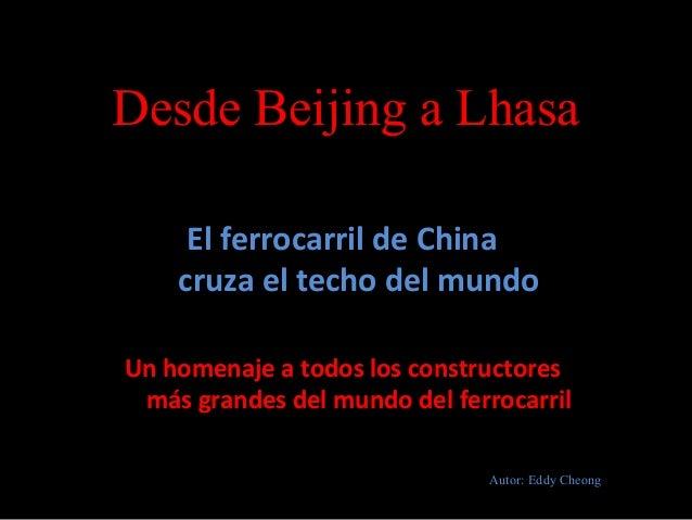 Desde Beijing a Lhasa El ferrocarril de China cruza el techo del mundo Un homenaje a todos los constructores más grandes d...
