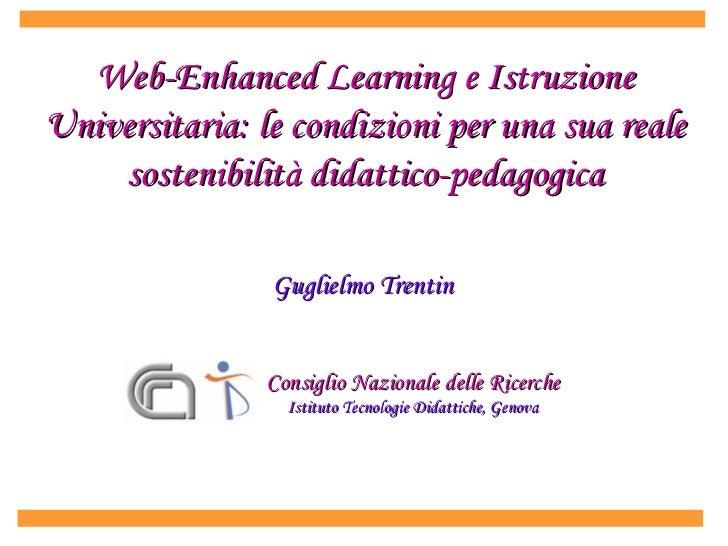 Web-Enhanced Learning e Istruzione Universitaria: le condizioni per una sua reale sostenibilità didattico-pedagogica Gugli...