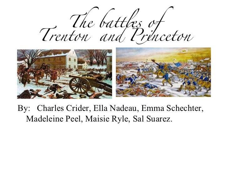 The battles of Trenton  and Princeton By:  Charles Crider, Ella Nadeau, Emma Schechter,  Madeleine Peel, Maisie Ryle, Sal ...