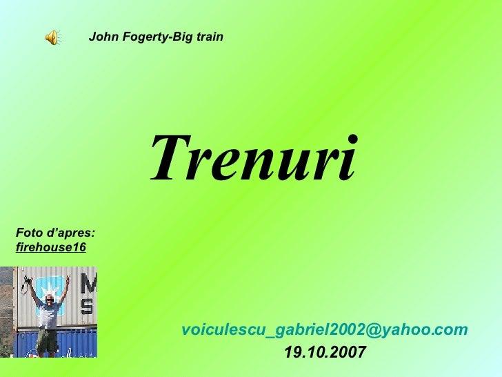 Trenuri [email_address] 19.10.2007 Foto d'apres:  firehouse16 John Fogerty-Big train