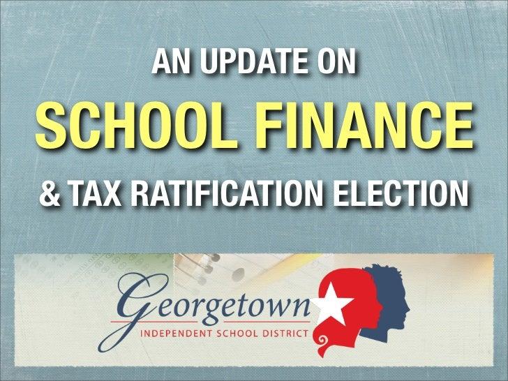 AN UPDATE ONSCHOOL FINANCE& TAX RATIFICATION ELECTION
