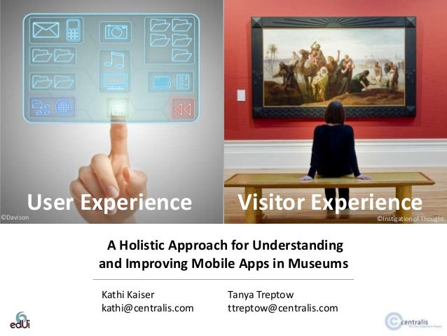 User Experience  ©Davison  Visitor Experience ©Instigation of Thought  A Holistic Approach for Understanding and Improving...