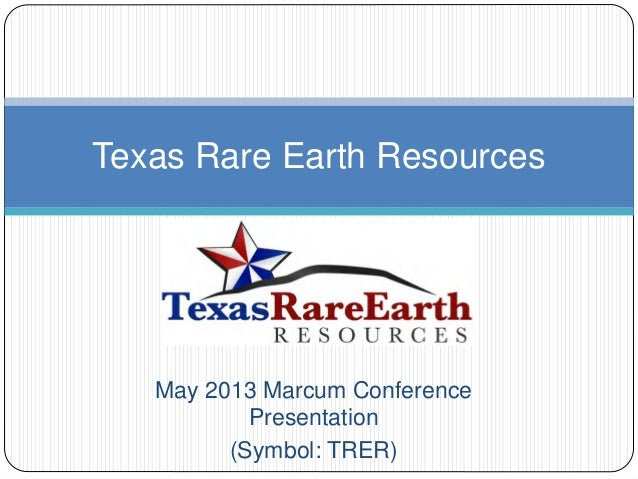 May 2013 Marcum ConferencePresentation(Symbol: TRER)Texas Rare Earth Resources
