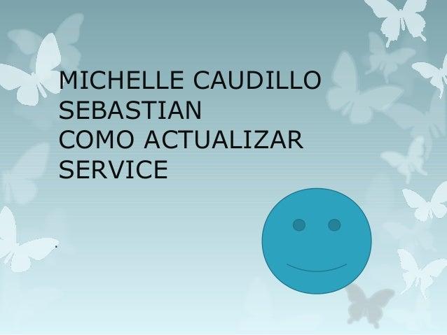 MICHELLE CAUDILLOSEBASTIANCOMO ACTUALIZARSERVICE.