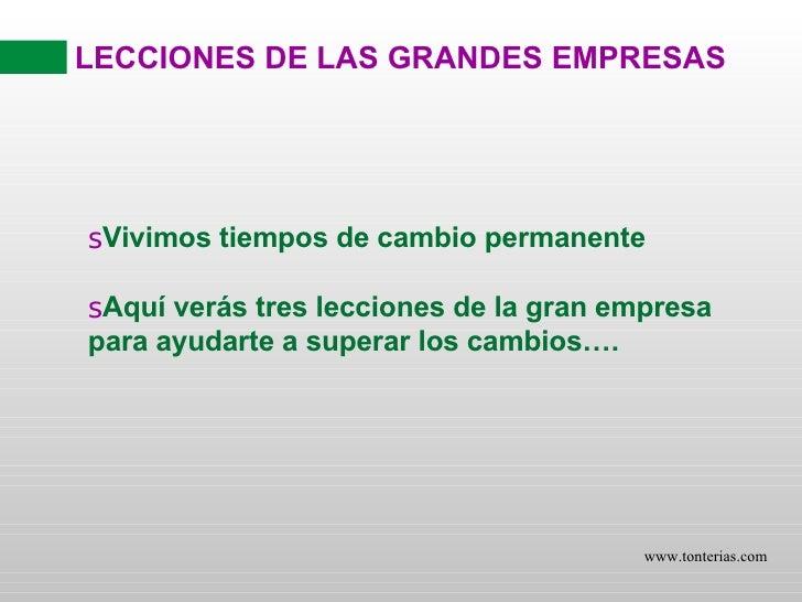 LECCIONES DE LAS GRANDES EMPRESAS <ul><li>Vivimos tiempos de cambio permanente </li></ul><ul><li>Aquí verás tres lecciones...