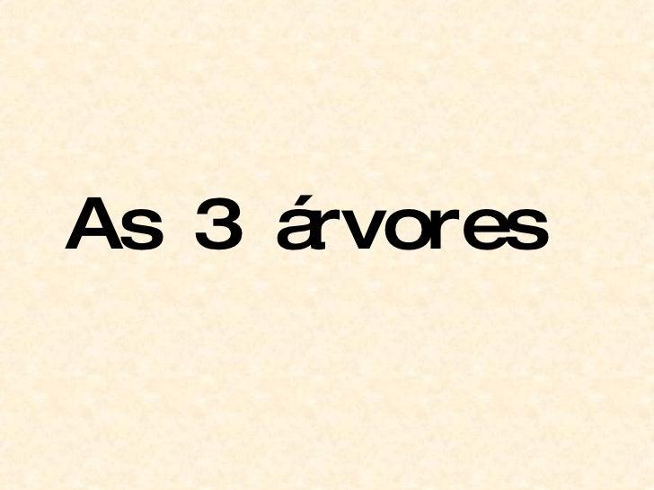 As 3 árvores