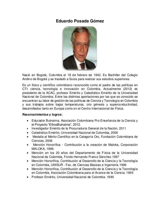 Eduardo Posada Gómez Nació en Bogotá, Colombia el 18 de febrero de 1942. Es Bachiller del Colegio Andino de Bogotá y se tr...