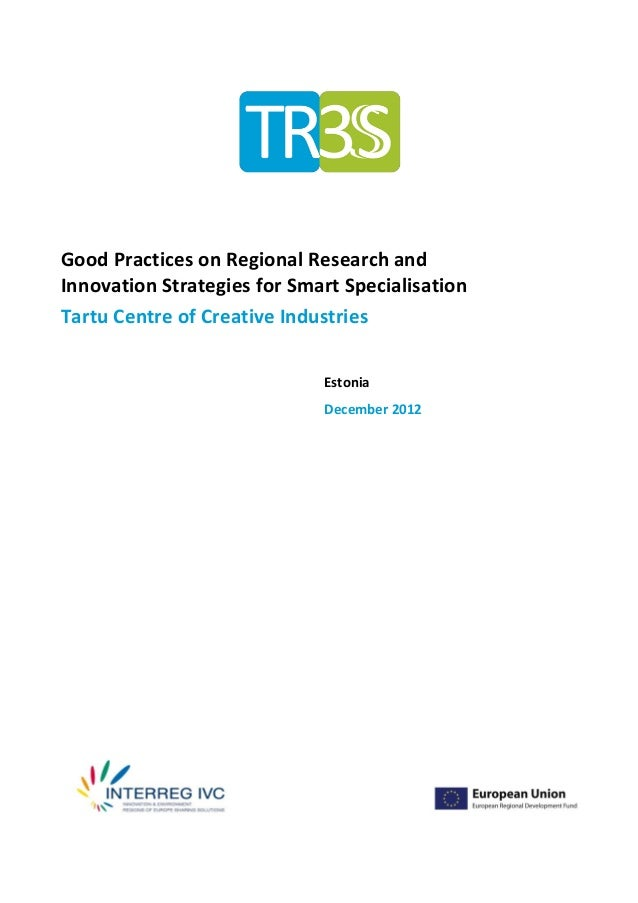 Good Practices on Regional Research andInnovation Strategies for Smart SpecialisationTartu Centre of Creative Industries  ...
