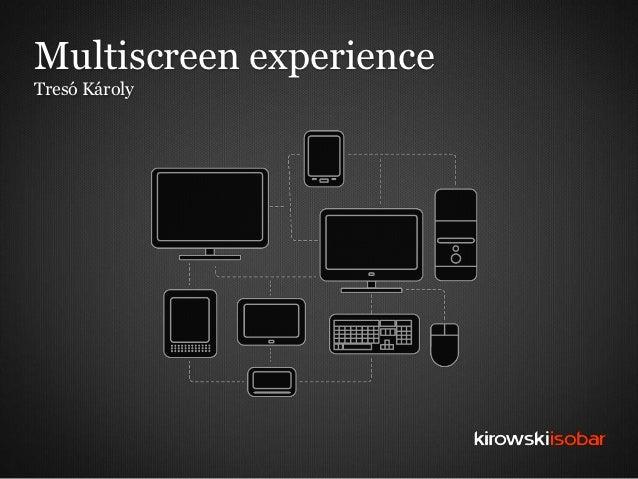 Multiscreen experienceTresó Károly