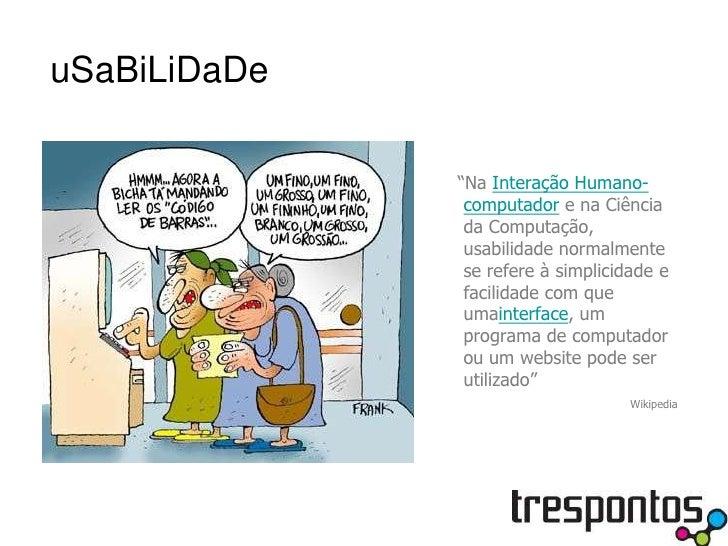 """uSaBiLiDaDe<br />  """"NaInteração Humano-computadore na Ciência da Computação, usabilidade normalmente se refere à simplic..."""