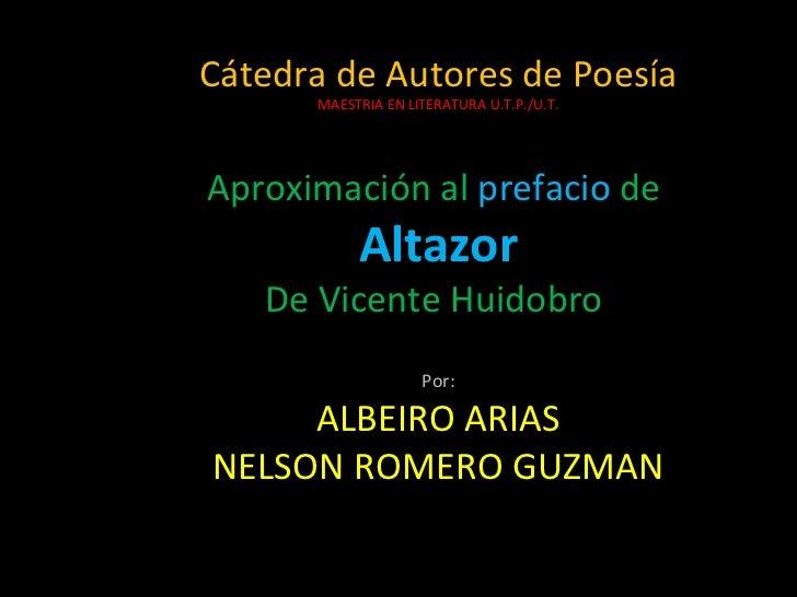 Cátedra de Autores de Poesía MAESTRIA EN LITERATURA U.T.P./U.T. Aproximación al  prefacio  de  Altazor De Vicente Huidobro...