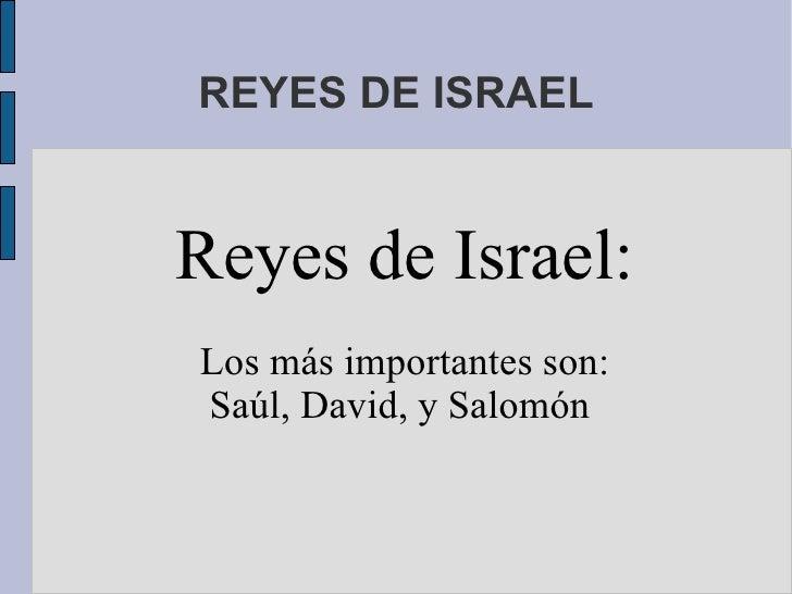REYES DE ISRAEL Reyes de Israel: Los más importantes son: Saúl, David, y Salomón