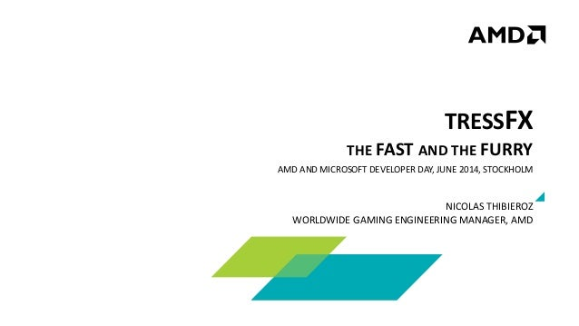 TRESSFX THE FAST AND THE FURRY AMD AND MICROSOFT DEVELOPER DAY, JUNE 2014, STOCKHOLM NICOLAS THIBIEROZ WORLDWIDE GAMING EN...