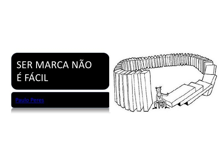 SER MARCA NÃOÉ FÁCILPaulo Peres