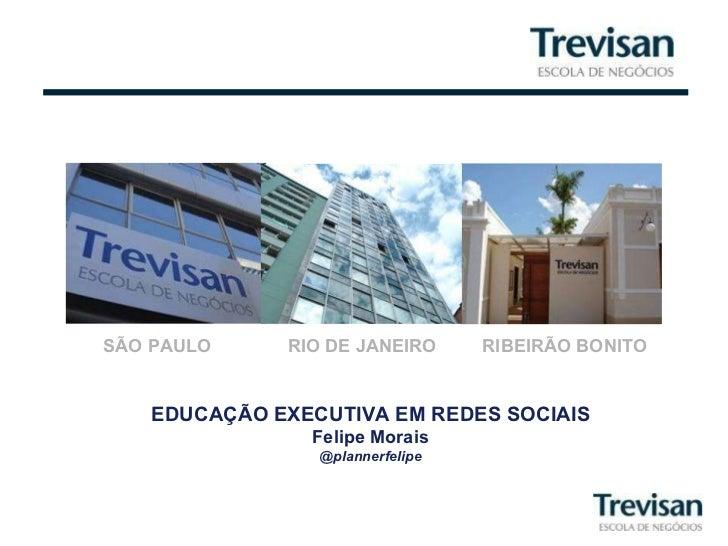 SÃO PAULO  RIO DE JANEIRO  RIBEIRÃO BONITO EDUCAÇÃO EXECUTIVA EM REDES SOCIAIS Felipe Morais @plannerfelipe