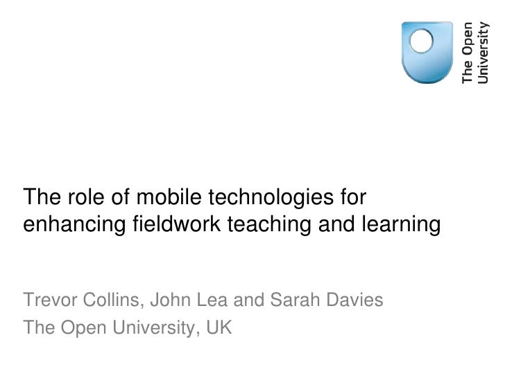 The role of mobile technologies for enhancing fieldwork teaching and learning<br />Trevor Collins, John Lea and Sarah Davi...