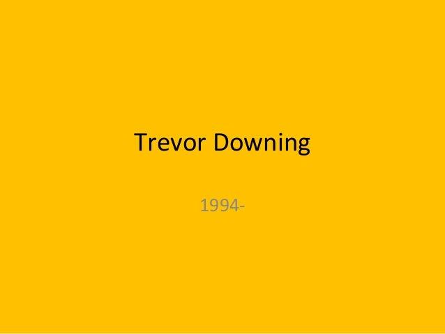 Trevor Downing 1994-