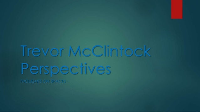 Trevor McClintock Perspectives THOUGHTS ON SPACES