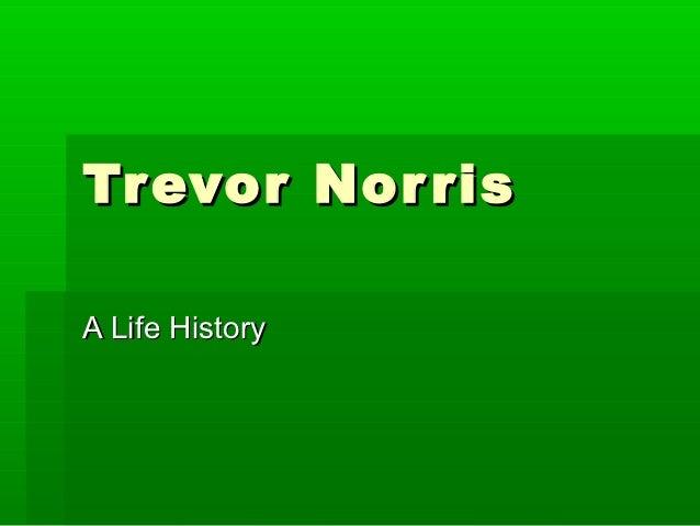 Tr evor Nor risA Life History