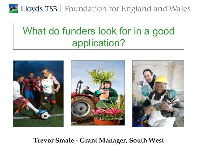 What do funders look for in a good application?  Trevor Smale - Grant Manager, South West