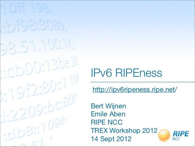 IPv6 RIPEnesshttp://ipv6ripeness.ripe.net/Bert WijnenEmile AbenRIPE NCCTREX Workshop 201214 Sept 2012