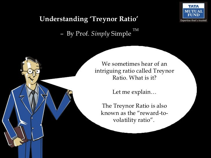 Understanding 'Treynor Ratio' –  By Prof.  Simply  Simple  TM We sometimes hear of an intriguing ratio called Treynor Rati...