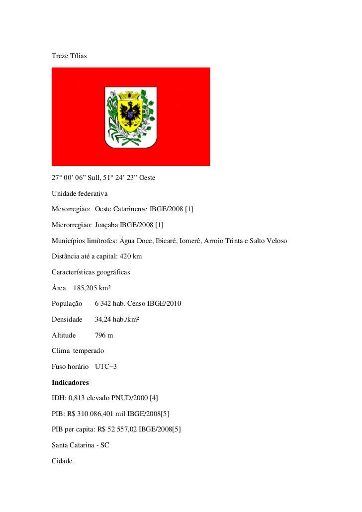 """Treze Tílias27° 00' 06"""" Sull, 51° 24' 23"""" OesteUnidade federativaMesorregião: Oeste Catarinense IBGE/2008 [1]Microrregião:..."""