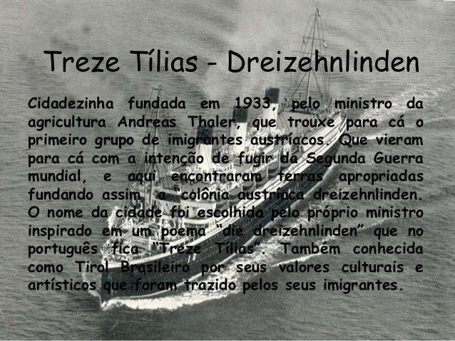 Treze Tílias - DreizehnlindenCidadezinha fundada em 1933, pelo ministro daagricultura Andreas Thaler, que trouxe para cá o...