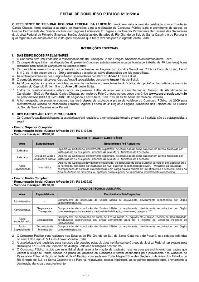 - 1 - EDITAL DE CONCURSO PÚBLICO Nº 01/2014 O PRESIDENTE DO TRIBUNAL REGIONAL FEDERAL DA 4ª REGIÃO, tendo em vista o contr...