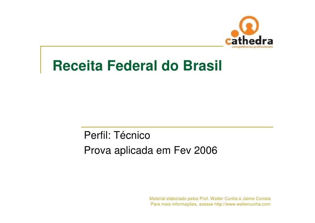 Receita Federal do Brasil        Perfil: Técnico     Prova aplicada em Fev 2006                    Material elaborado pelo...
