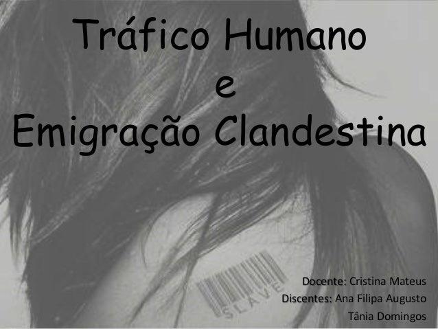 Tráfico Humano          eEmigração Clandestina                 Docente: Cristina Mateus             Discentes: Ana Filipa ...