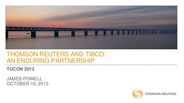 NEW IMAGE PEOPLE | FACES | SOCIAL | SOFTWARE  THOMSON REUTERS AND TIBCO: AN ENDURING PARTNERSHIP TUCON 2013 JAMES POWELL O...