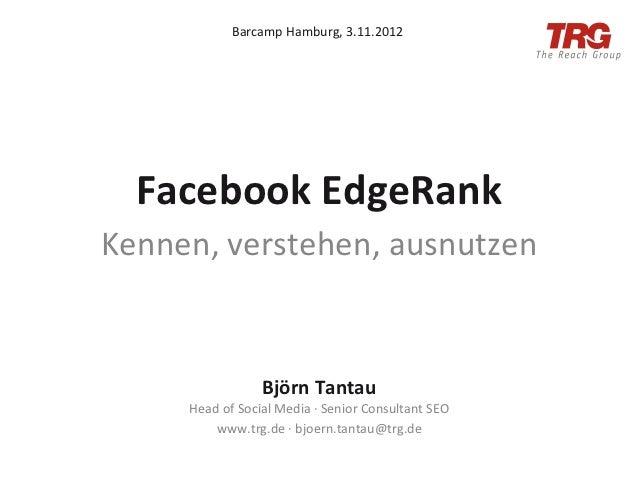 Barcamp Hamburg, 3.11.2012   Facebook EdgeRank Kennen, verstehen, ausnutzen                           Björ...