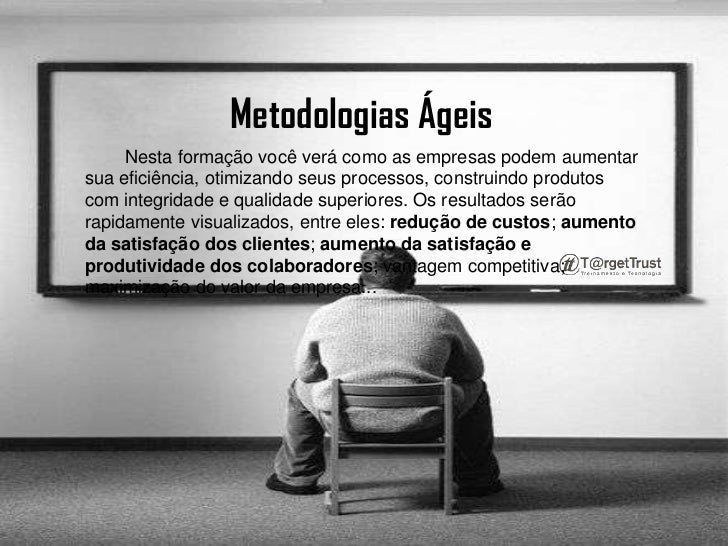Metodologias Ágeis <br />        Nesta formação você verá como as empresas podem aumentar sua eficiência, otimizando seus ...
