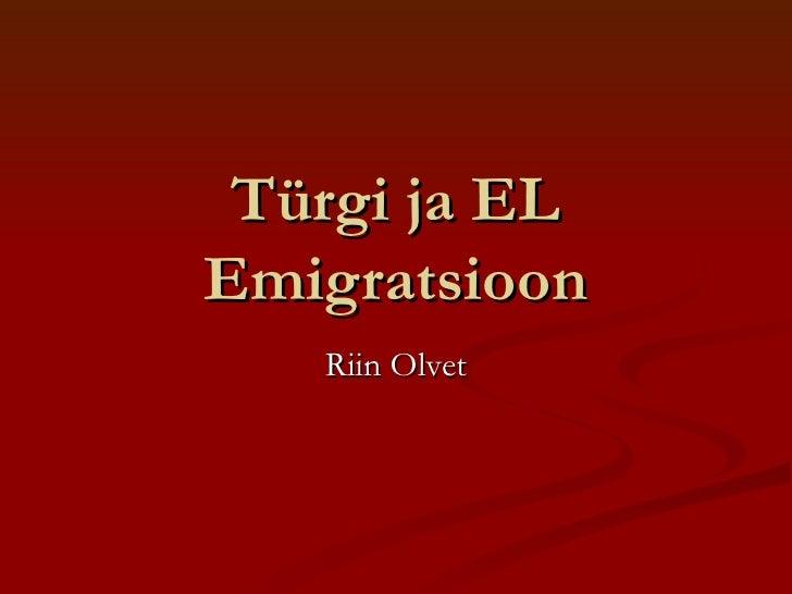 T ürgi ja EL Emigratsioon Riin Olvet