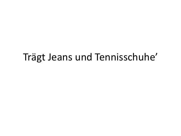Trägt Jeans und Tennisschuhe'