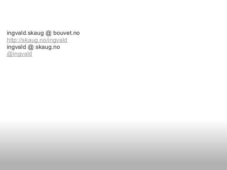 ingvald.skaug @ bouvet.nohttp://skaug.no/ingvaldingvald @ skaug.no@ingvald