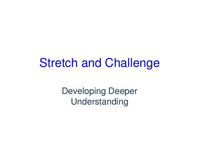 Stretch and Challenge Developing Deeper Understanding