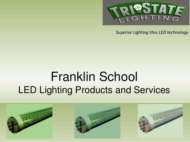Superior Lighting thru LED technology       Franklin SchoolLED Lighting Products and Services