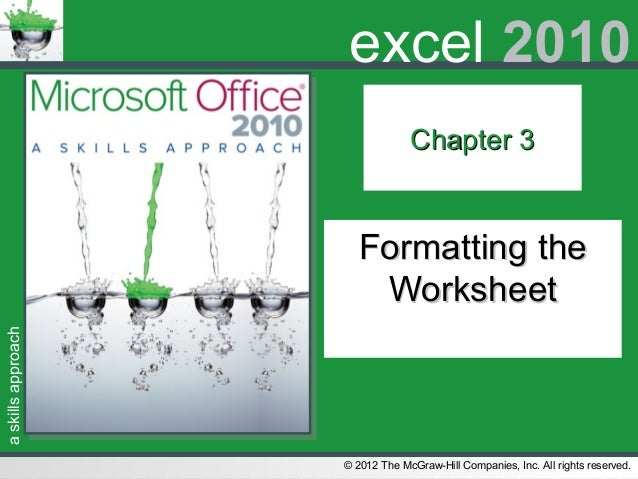 askillsapproach© 2012 The McGraw-Hill Companies, Inc. All rights reserved.excel 2010Chapter 3Chapter 3Formatting theFormat...